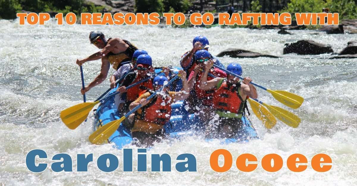 Top 10 Reasons to Go Rafting with Carolina Ocoee